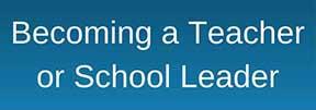 Becoming a Teacher or School Leader button