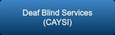 Deaf Blind Services (CAYSI)
